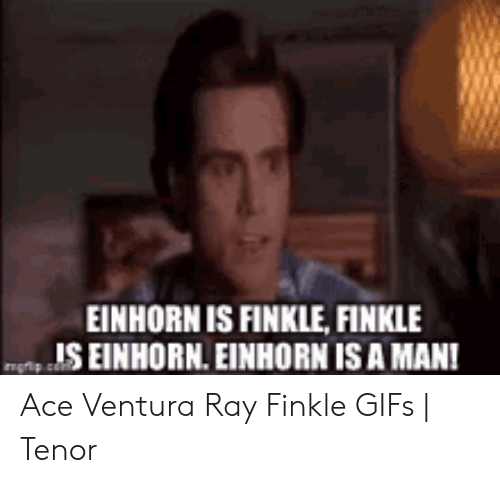 Einhorn Is Finkle: EINHORN IS FINKLE, FINKLE  IS EINHORN. EINHORN IS A MAN Ace Ventura Ray Finkle GIFs | Tenor