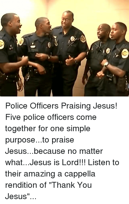 """thank you jesus: eis Police Officers Praising Jesus!  Five police officers come together for one simple purpose...to praise Jesus...because no matter what...Jesus is Lord!!!  Listen to their amazing a cappella rendition of """"Thank You Jesus""""..."""