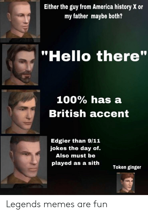 """9 11 jokes: Either the guy from America history X or  my father maybe both?  