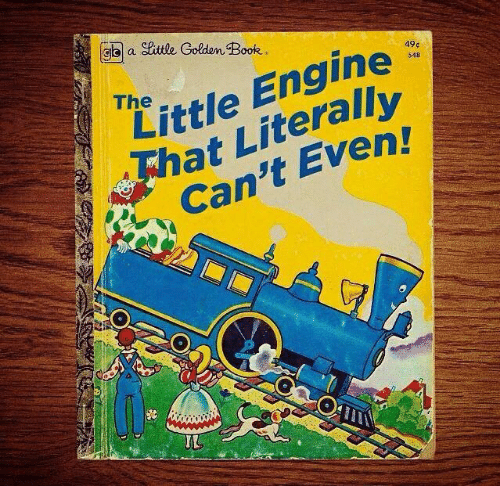 Literally Cant Even: eittle Golden Book.  Clo a  Little Engine  That Literally  Can't Even!  49¢  548  The