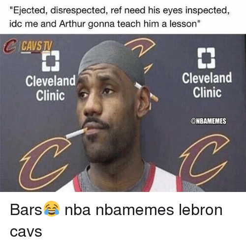 "cleveland clinic: ""Ejected, disrespected, ref need his eyes inspected,  idc me and Arthur gonna teach him a lesson""  CAVSTV  Cleveland  Clinic  Cleveland  Clinic  @NBAMEMES Bars😂 nba nbamemes lebron cavs"