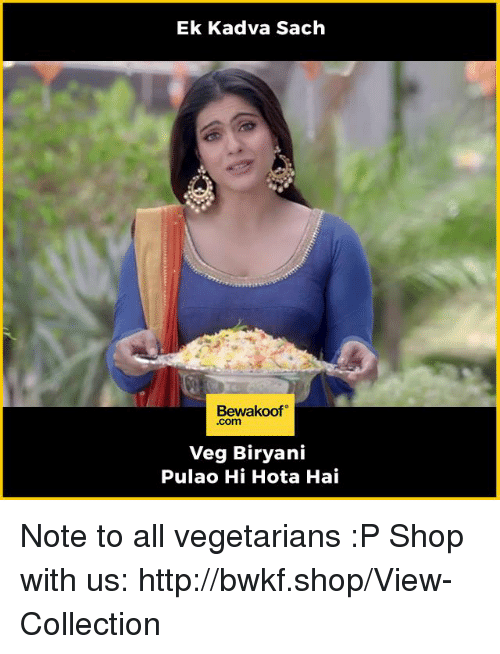 biryani: Ek Kadva Sach  Bewakoof  .com  Veg Biryani  Pulao Hi Hota Hai Note to all vegetarians :P  Shop with us: http://bwkf.shop/View-Collection