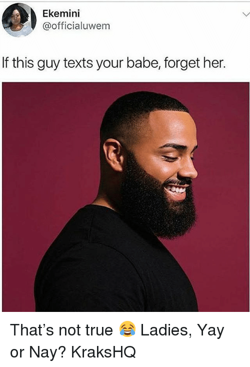 Memes, True, and Texts: Ekemini  @officialuwem  If this guy texts your babe, forget her. That's not true 😂 Ladies, Yay or Nay? KraksHQ