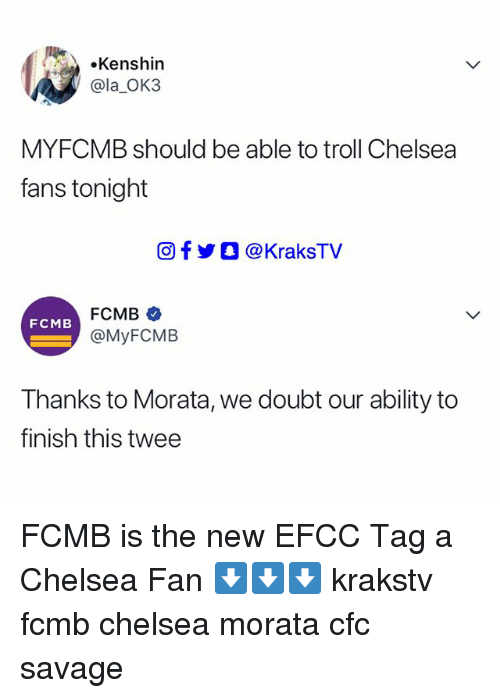 Chelsea, Memes, and Savage: eKenshin  @la_OK3  MYFCMB should be able to troll Chelsea  fans tonight  回f y O @ KraksTV  FCMB  @MyFCMIB  FCMB  Thanks to Morata, we doubt our ability to  finish this twee FCMB is the new EFCC Tag a Chelsea Fan ⬇️⬇️⬇️ krakstv fcmb chelsea morata cfc savage