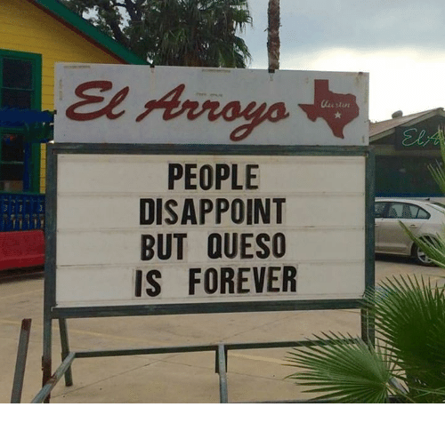 Dank and 🤖: El Arroyo  PEOPLE  DISAPPOINT  BUT OUESO  IS FOREVER