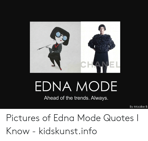 Edna Mode Meme: EL  Ch  EDNA MODE  Ahead of the trends. Always.  By Maaike B Pictures of Edna Mode Quotes I Know - kidskunst.info