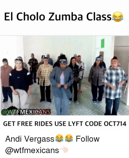 lyft code: El Cholo Zumba Class  @WTF MEXICANS  GET FREE RIDES USE LYFT CODE OCT714 Andi Vergass😂😂 Follow @wtfmexicans👈🏻