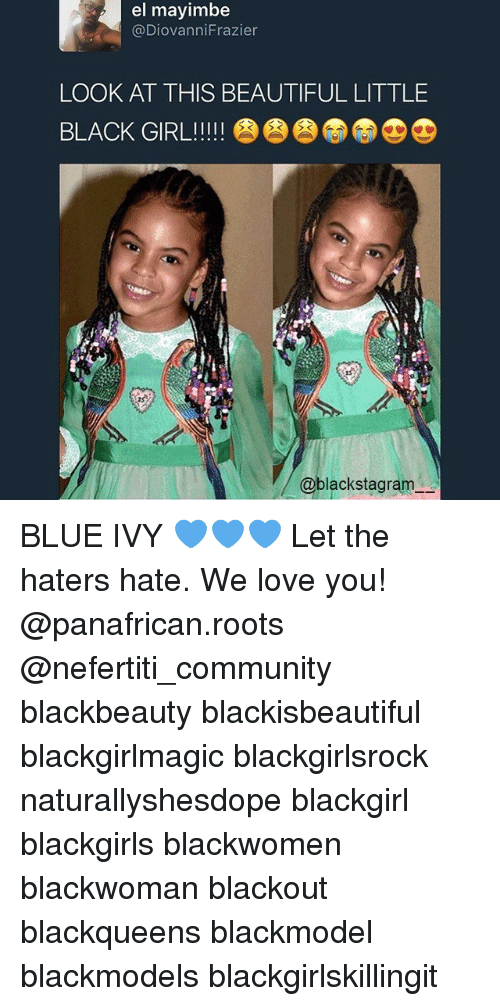 Blue Ivy: el may imbe  @DiovanniFrazier  LOOK AT THIS BEAUTIFUL LITTLE  blackstagram BLUE IVY 💙💙💙 Let the haters hate. We love you! @panafrican.roots @nefertiti_community blackbeauty blackisbeautiful blackgirlmagic blackgirlsrock naturallyshesdope blackgirl blackgirls blackwomen blackwoman blackout blackqueens blackmodel blackmodels blackgirlskillingit