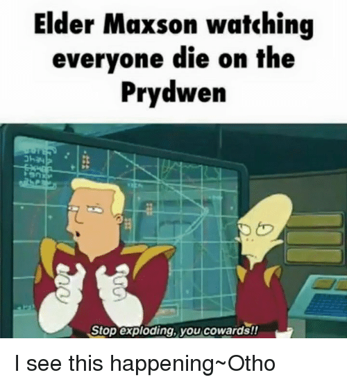Elder Maxson: Elder Maxson watching  everyone die on the  Prydwen  Stop exploding, you cowards!! I see this happening~Otho