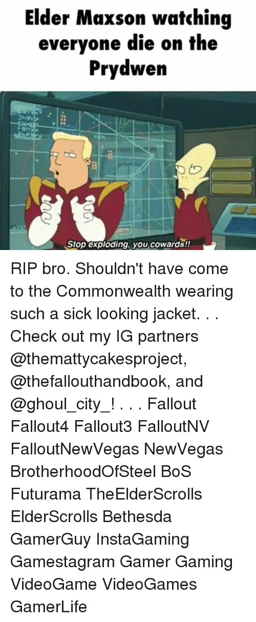 Elder Maxson: Elder Maxson watching  everyone die on the  Prydwen  Stop exploding, you cowards!! RIP bro. Shouldn't have come to the Commonwealth wearing such a sick looking jacket. . . Check out my IG partners @themattycakesproject, @thefallouthandbook, and @ghoul_city_! . . . Fallout Fallout4 Fallout3 FalloutNV FalloutNewVegas NewVegas BrotherhoodOfSteel BoS Futurama TheElderScrolls ElderScrolls Bethesda GamerGuy InstaGaming Gamestagram Gamer Gaming VideoGame VideoGames GamerLife