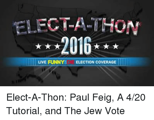 4:20: ELEC-A-THON  2016  LIVE FUNNY ELECTION COVERAGE Elect-A-Thon: Paul Feig, A 4/20 Tutorial, and The Jew Vote