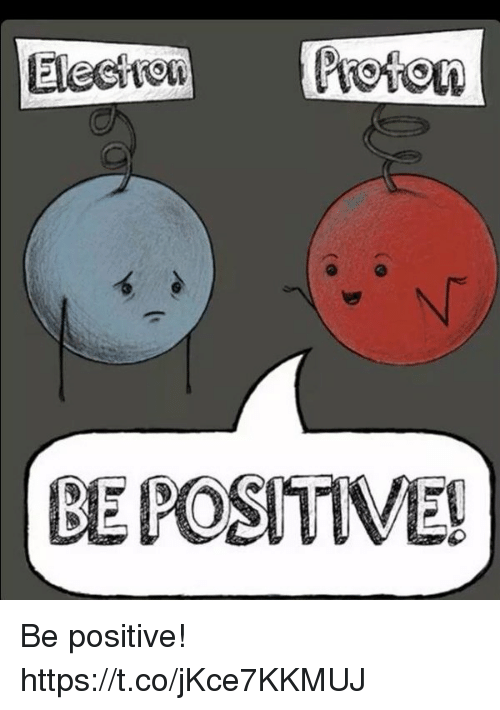 Positive and Be Positive: Elechron  BE POSITIVE! Be positive! https://t.co/jKce7KKMUJ