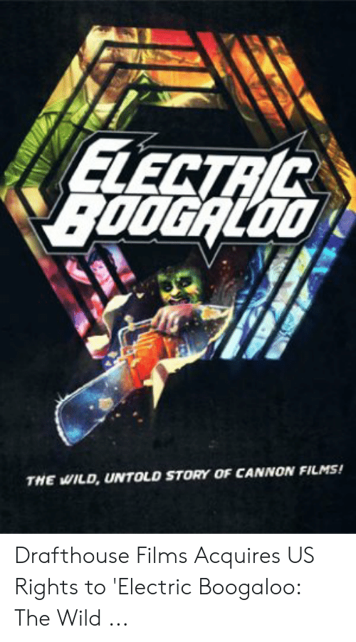 Cannon Films: ELECTA  THE WILD, UNTOLD STORY OF CANNON FILMS! Drafthouse Films Acquires US Rights to 'Electric Boogaloo: The Wild ...