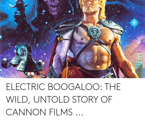 Cannon Films: ELECTRIC BOOGALOO: THE WILD, UNTOLD STORY OF CANNON FILMS ...