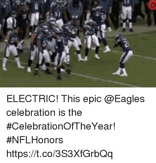 Philadelphia Eagles, Memes, and 🤖: ELECTRIC!  This epic @Eagles celebration is the #CelebrationOfTheYear! #NFLHonors https://t.co/3S3XfGrbQq
