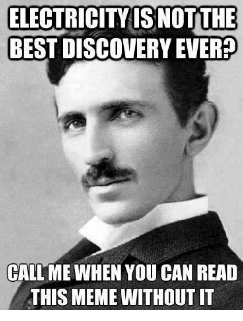 Meme, Memes, and Best: ELECTRICITY ISNOT THE  BEST DISCOVERY EVER?  CALL ME WHEN YOU CAN READ  THIS MEME WITHOUTIT
