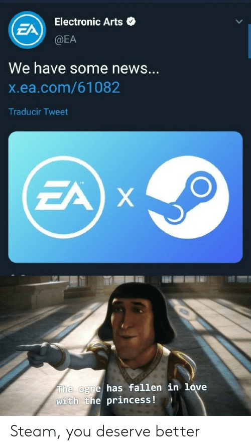 Electronic Arts: Electronic Arts  EA  @EA  We have some news...  X.ea.com/61082  Traducir Tweet  EA X  The ogre has fallen in love  with the princess ! Steam, you deserve better