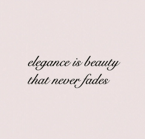 fades: elegance is beauty  that never fades