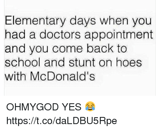 Hoes, McDonalds, and School: Elementary days when you  had a doctors appointment  and you come back to  school and stunt on hoes  with McDonald's OHMYGOD YES 😂 https://t.co/daLDBU5Rpe