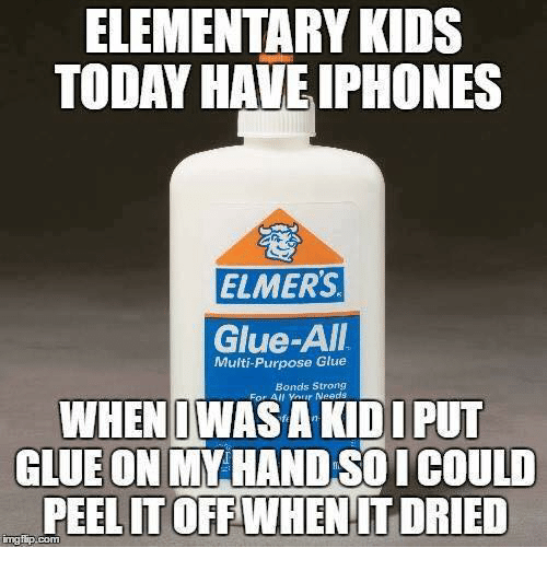 🤖: ELEMENTARY KIDS  TODAY HAVE IPHONES  ELMERS  Glue-All  Multi-Purpose Glue  Bonds strong  your Needs  WHEN IDI PUT  GLUEON MY HAND SOI COULD  PEELITOFF WHEN IT DRIED  inngf