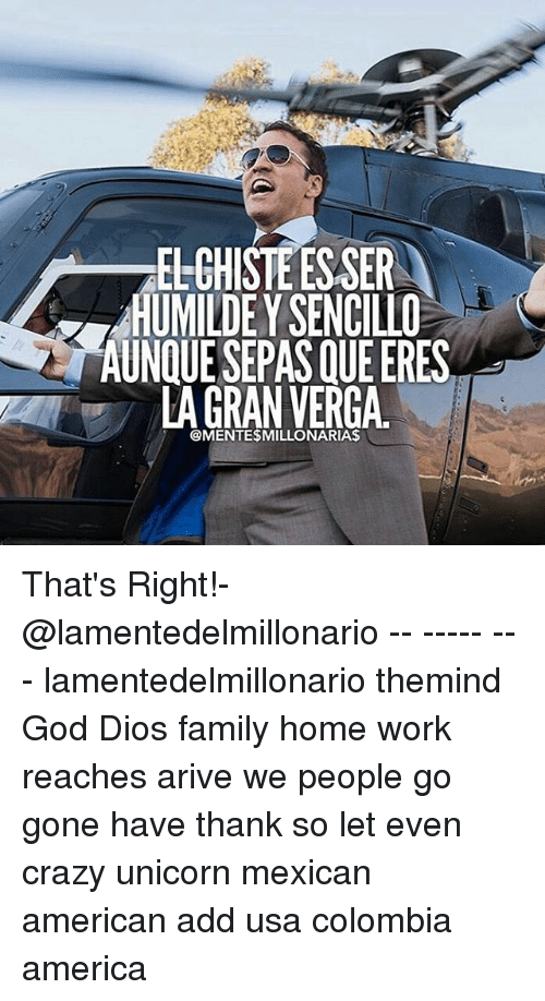 unicorns: ELGHISTEESSER  AUNQUE SEPAS QUE ERES  LA GRAN VERGA  @MENTE$MILLONARIA$ That's Right!-@lamentedelmillonario -- ----- --- lamentedelmillonario themind God Dios family home work reaches arive we people go gone have thank so let even crazy unicorn mexican american add usa colombia america