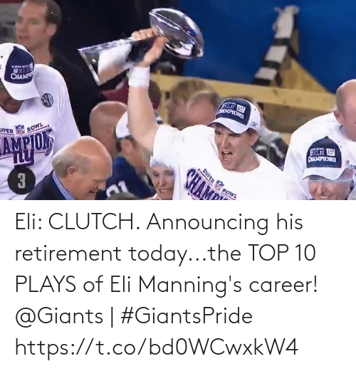 top 10: Eli: CLUTCH.   Announcing his retirement today...the TOP 10 PLAYS of Eli Manning's career!   @Giants | #GiantsPride https://t.co/bd0WCwxkW4