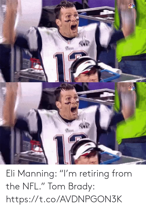 "tom brady: Eli Manning: ""I'm retiring from the NFL.""  Tom Brady: https://t.co/AVDNPGON3K"