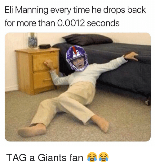 Eli Manning: Eli Manning every time he drops back  for more than 0.0012 seconds TAG a Giants fan 😂😂