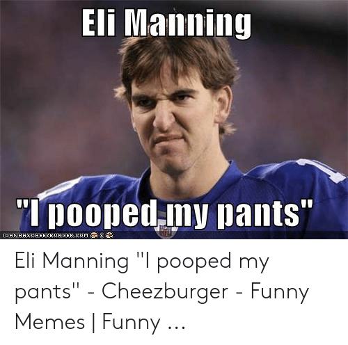 """Pooped My Pants Meme: Eli Manning  Ipooped my pants""""  ICANHASCHEE2EURGER COM Eli Manning """"I pooped my pants"""" - Cheezburger - Funny Memes 