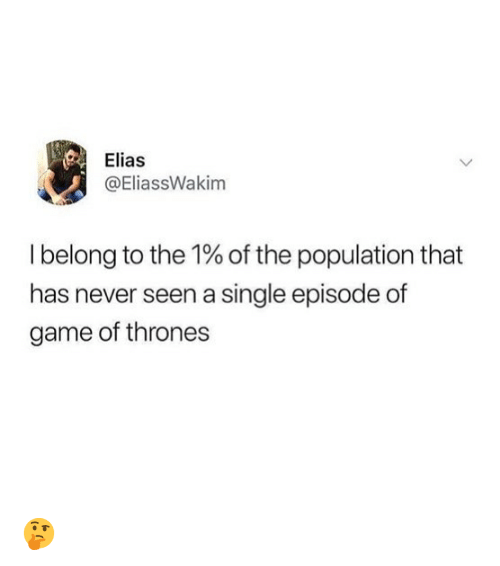 elias: Elias  @EliassWakim  I belong to the 1% of the population that  has never seen a single episode of  game of thrones 🤔