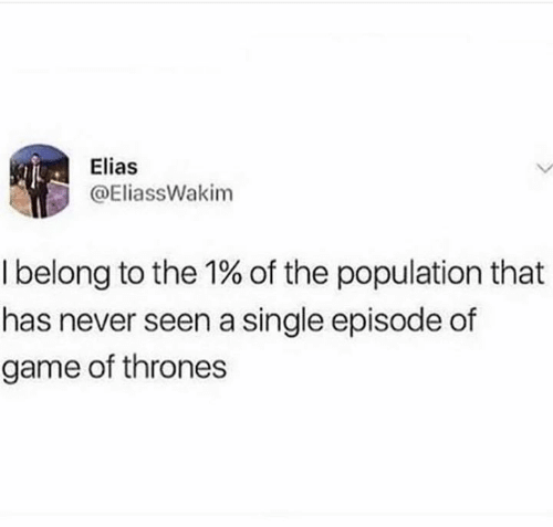 elias: Elias  @EliassWakim  I belong to the 1% of the population that  has never seen a single episode of  game of thrones