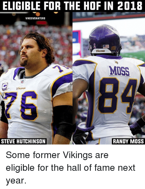 Memes, Vikings, and Viking: ELIGIBLE FOR THE HOF IN 2018  VIKESVSHATERS  MISS  Mures  STEVE HUTCHINSON  RANDY MOSS Some former Vikings are eligible for the hall of fame next year.