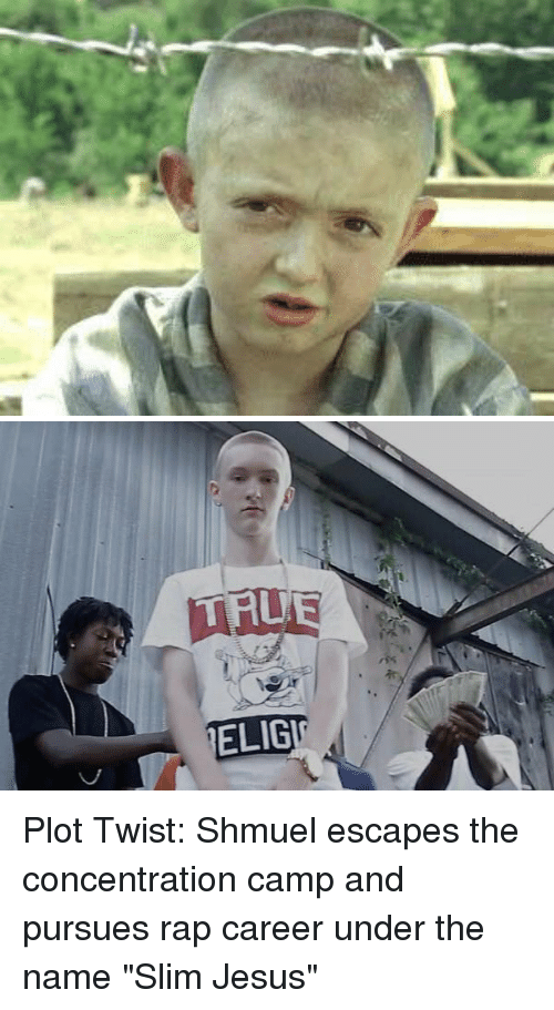 "Slim Jesus: ELIGT Plot Twist: Shmuel escapes the concentration camp and pursues rap career under the name ""Slim Jesus"""