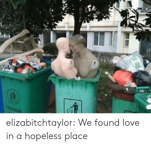 We Found Love: elizabitchtaylor: We found love in a hopeless place