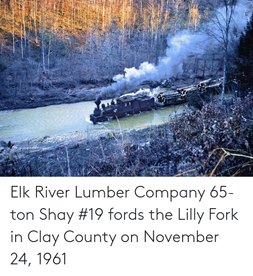 Fords: Elk River Lumber Company 65-ton Shay #19 fords the Lilly Fork in Clay County on November 24, 1961