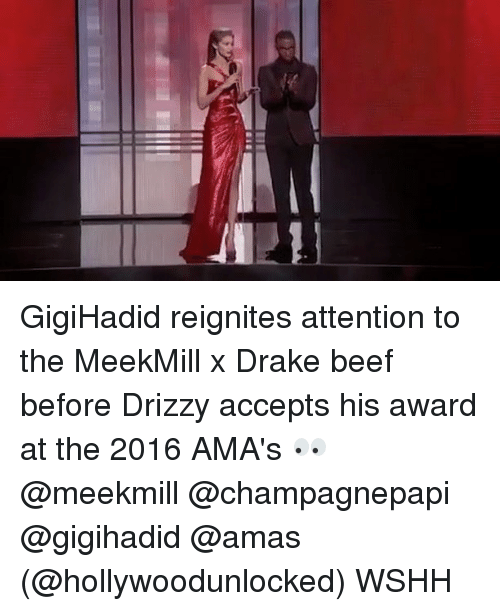 Attentation: Ell GigiHadid reignites attention to the MeekMill x Drake beef before Drizzy accepts his award at the 2016 AMA's 👀 @meekmill @champagnepapi @gigihadid @amas (@hollywoodunlocked) WSHH