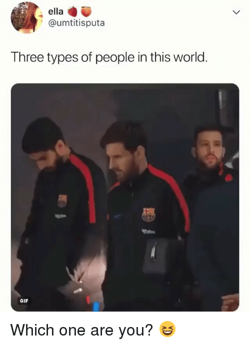Gif, Memes, and World: ella  ' @umtitisputa  Three types of people in this world  GIF Which one are you? 😆