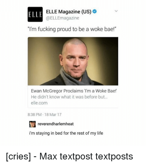 """mcgregor: ELLE Magazine (US)  ELLE  @ELLEmagazine  I'm fucking proud to be a woke bae!  Ewan McGregor Proclaims """"I'm a Woke Bae!  He didn't know what it was before but  elle.com  838 PM-18 Mar 17  reverendharlemheat  i'm staying in bed for the rest of my life [cries] - Max textpost textposts"""