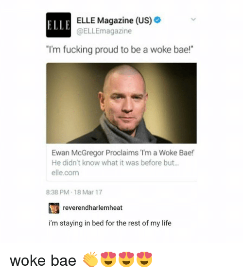 """mcgregor: ELLE Magazine (US)  ELLE  magazine  """"I'm fucking proud to be a woke bae!""""  Ewan McGregor Proclaims """"I'm a Woke Bae!  He didn't know what it was before but...  elle.com  838 PM-18 Mar 17  reverendharlemheat  i'm staying in bed for the rest of my life woke bae 👏😍😍😍"""