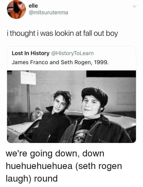 Fall Out Boy: elle  @mitsurutenma  i thought i was lookin at fall out boy  Lost In History @HistoryToLearn  James Franco and Seth Rogen, 1999. we're going down, down huehuehuehuea (seth rogen laugh) round
