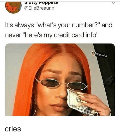 """Memes, Never, and 🤖: @ElleBreaunn  It's always """"what's your number?"""" and  never """"here's my credit card info""""  Dilminha cries"""