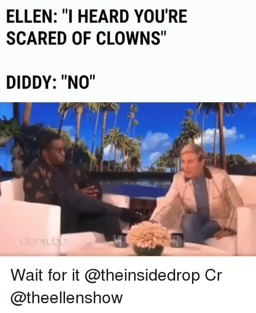 "Diddy: ELLEN: ""I HEARD YOU'RE  SCARED OF CLOWNS""  DIDDY: ""NO"" Wait for it @theinsidedrop Cr @theellenshow"