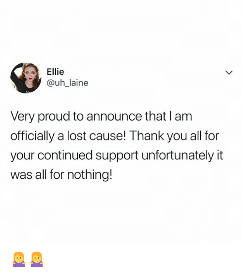Lost, Thank You, and Relatable: Ellie  @uh_laine  Very proud to announce that I am  officially a lost cause! Thank you all for  your continued support unfortunately it  was all for nothing! 🤷‍♀️🤷‍♀️