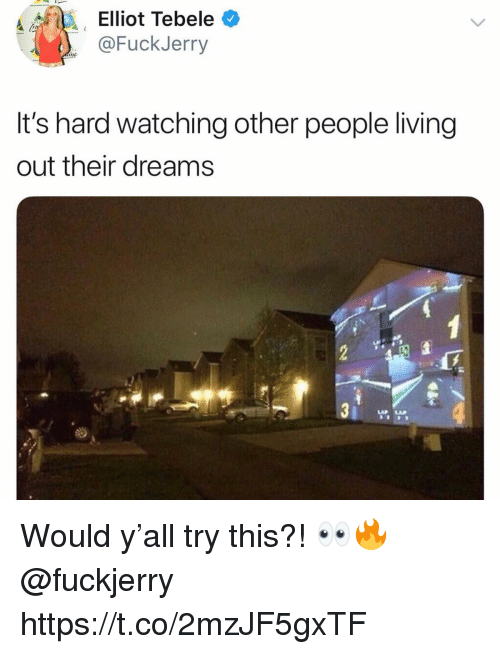 elliot: Elliot Tebele C  @FuckJerry  It's hard watching other people living  out their dreams  LAP LAP Would y'all try this?! 👀🔥 @fuckjerry https://t.co/2mzJF5gxTF