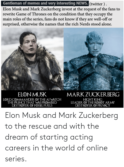 zuckerberg: Elon Musk and Mark Zuckerberg to the rescue and with the dream of starting acting careers in the world of online series.