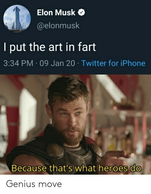 Elonmusk: Elon Musk O  @elonmusk  I put the art in fart  3:34 PM · 09 Jan 20 · Twitter for iPhone  Because that's what heroes do Genius move