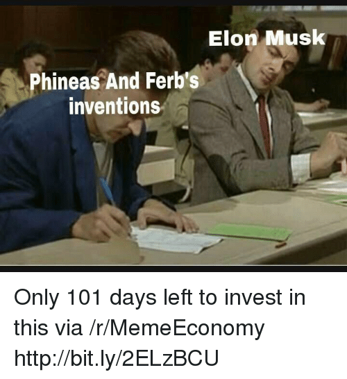 inventions: Elon Musk  Phineas And Ferb's  inventions Only 101 days left to invest in this via /r/MemeEconomy http://bit.ly/2ELzBCU
