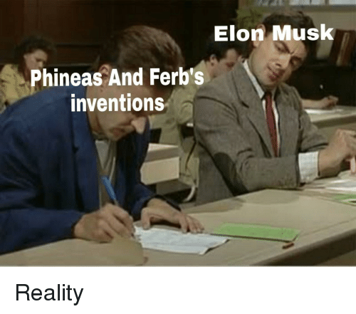 inventions: Elon Musk  Phineas And Ferb's  inventions Reality