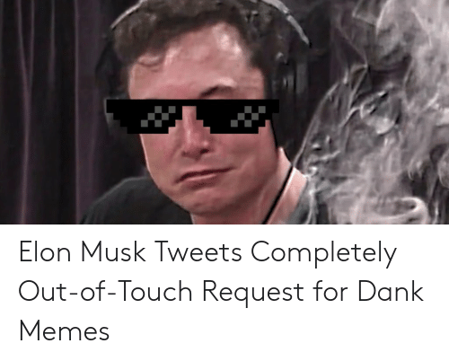 Where To Find Dank Memes: Elon Musk Tweets Completely Out-of-Touch Request for Dank Memes