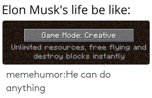 Life Be Like: Elon Musk's life be like:  Game Mode: Creative  Unlimited resources, free flying and  destroy blocks instantly memehumor:He can do anything